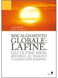 Angelo Rubino e Davide Zanchettin - Riscaldamento globale: la fine.