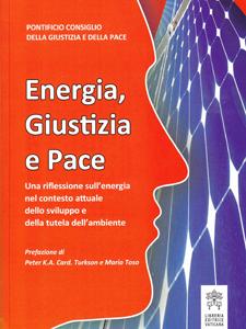 Energia, giustizia e pace - Una riflessione sull'energia nel contesto attuale dello sviluppo e della tutela dell'ambiente