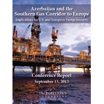 Azerbaijan and the Southern Gas Corridor to Europe: Implications for U.S. and European Energy Security – Conference Report