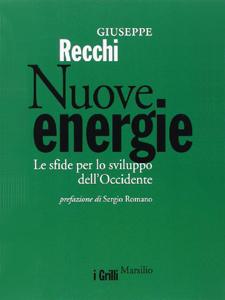 Giuseppe Recchi - Nuove energie. Le sfide per lo sviluppo dell'Occidente