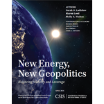 CSIS - New Energy, New Geopolitics: Balancing Stability and Leverage