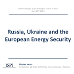 Slides - Russia, Ukraine and the European Energy Security