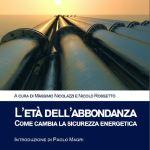 Nicolazzi e Rossetto - L'età dell'abbondanza: come cambia la sicurezza energetica